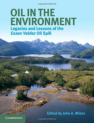 9781107027176: Oil in the Environment: Legacies and Lessons of the Exxon Valdez Oil Spill