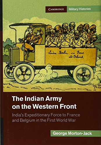 The Indian Army on the Western Front: India s Expeditionary Force to France and Belgium in the ...