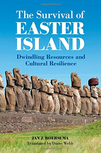 The Survival of Easter Island: Dwindling Resources and Cultural Resilience: Boersema, Jan J.