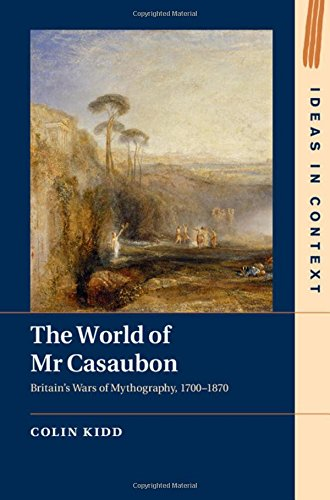9781107027718: The World of Mr Casaubon: Britain's Wars of Mythography, 1700-1870 (Ideas in Context)