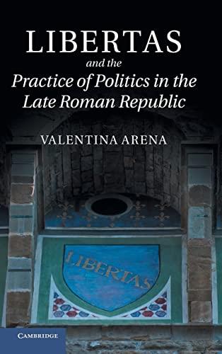 9781107028173: Libertas and the Practice of Politics in the Late Roman Republic
