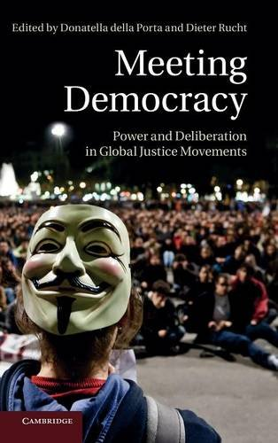 Meeting Democracy: Power and Deliberation in Global Justice Movements: Cambridge University Press