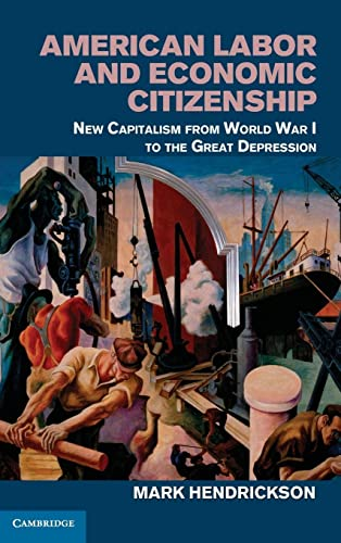9781107028609: American Labor and Economic Citizenship: New Capitalism from World War I to the Great Depression