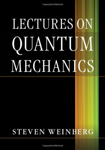 Lectures on Quantum Mechanics: Steven Weinberg
