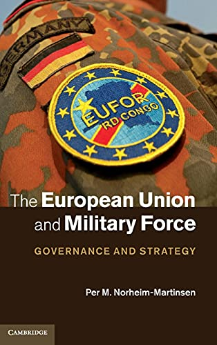9781107028906: The European Union and Military Force: Governance and Strategy