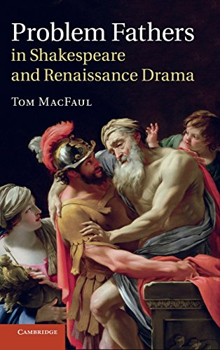 Problem Fathers in Shakespeare and Renaissance Drama: TOM MACFAUL
