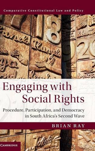 9781107029453: Engaging with Social Rights: Procedure, Participation and Democracy in South Africa's Second Wave (Comparative Constitutional Law and Policy)