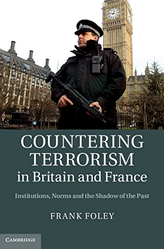9781107029699: Countering Terrorism in Britain and France: Institutions, Norms and the Shadow of the Past