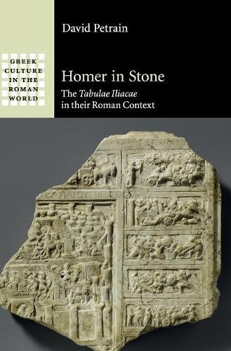 9781107029811: Homer in Stone: The Tabulae Iliacae in their Roman Context (Greek Culture in the Roman World)