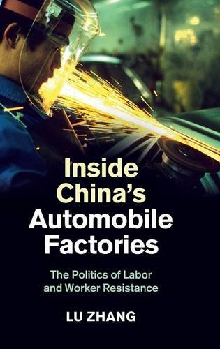 Inside China's Automobile Factories: The Politics of Labor and Worker Resistance: Zhang, Lu