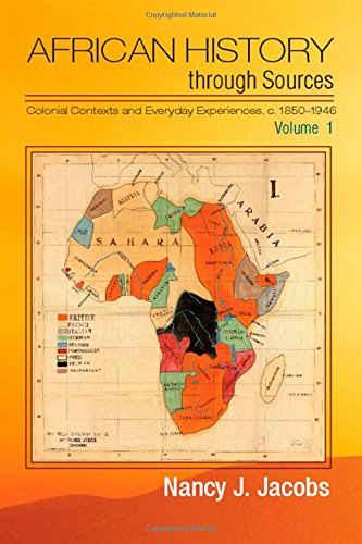 African History Through Sources: Volume 1, Colonial Contexts and Everyday Experiences, c. 1850-1946...