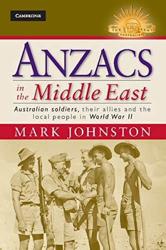 Anzacs in the Middle East Australian Soldiers, their Allies and the Local People in World War II ...