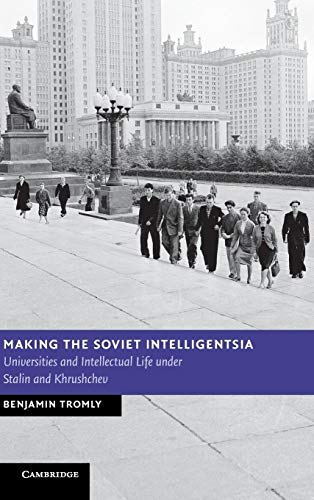 9781107031104: Making the Soviet Intelligentsia: Universities and Intellectual Life under Stalin and Khrushchev (New Studies in European History)
