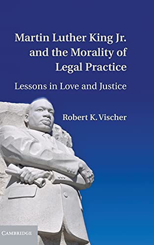9781107031227: Martin Luther King Jr. and the Morality of Legal Practice: Lessons in Love and Justice