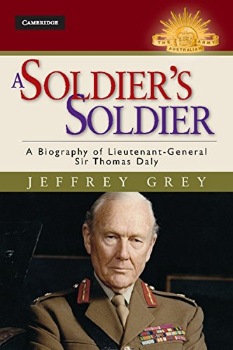 9781107031272: A Soldier's Soldier: A Biography of Lieutenant General Sir Thomas Daly (Australian Army History Series)