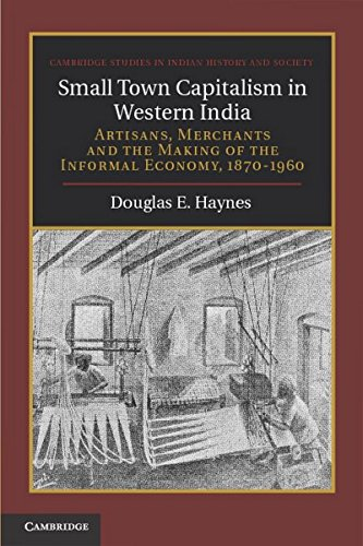 Small Town Capitalism in Western India: Artisans, Merchants and the Making of the Informal Economy,...