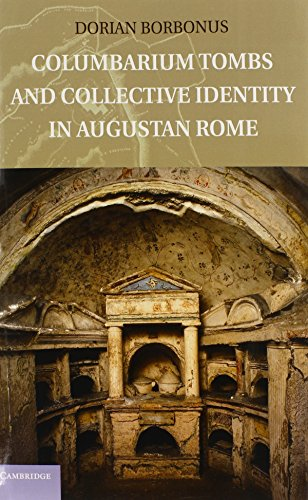 Columbarium Tombs and Collective Identity in Augustan Rome (Hardback): Dorian Borbonus