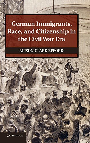 German Immigrants, Race, and Citizenship in the Civil War Era (Hardback): Alison Clark Efford