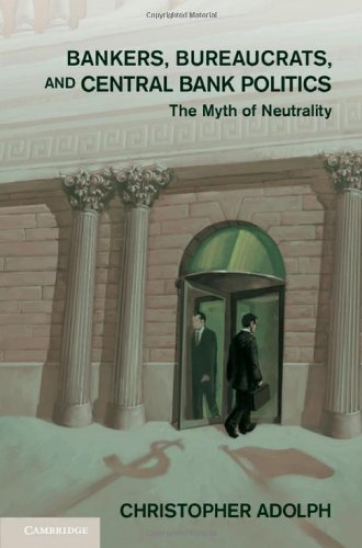 9781107032613: Bankers, Bureaucrats, and Central Bank Politics: The Myth of Neutrality (Cambridge Studies in Comparative Politics)