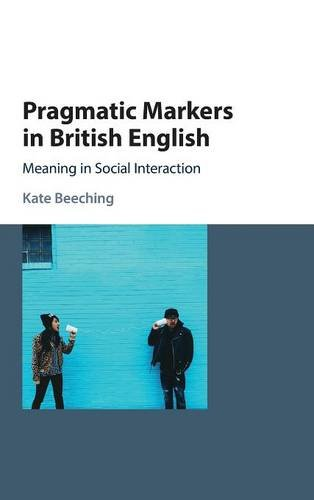 9781107032767: Pragmatic Markers in British English: Meaning in Social Interaction