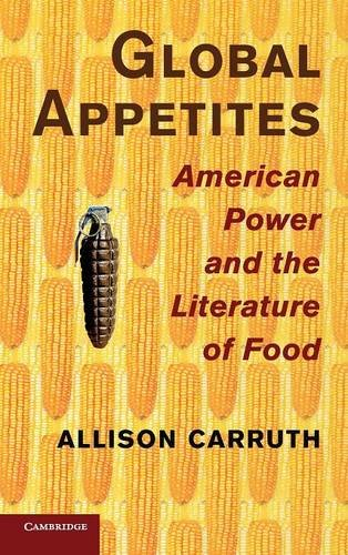 9781107032828: Global Appetites: American Power and the Literature of Food