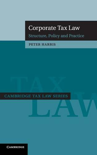 Corporate Tax Law Structure, Policy and Practice Cambridge Tax Law Series: Peter Harris