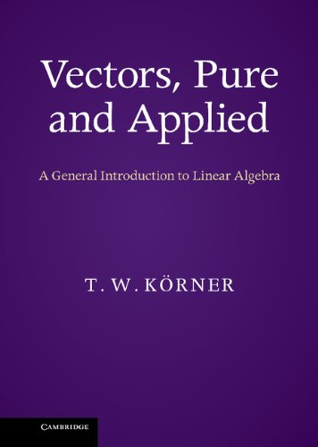 9781107033566: Vectors, Pure and Applied: A General Introduction to Linear Algebra