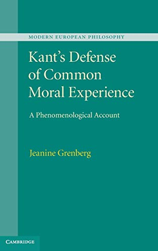 Kant s Defense of Common Moral Experience: A Phenomenological Account (Hardback): Jeanine Grenberg