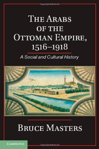 The Arabs of the Ottoman Empire, 1516-1918: A Social and Cultural History (Hardback): Bruce Masters
