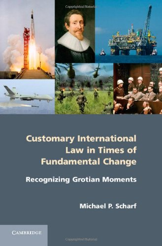 9781107035232: Customary International Law in Times of Fundamental Change: Recognizing Grotian Moments