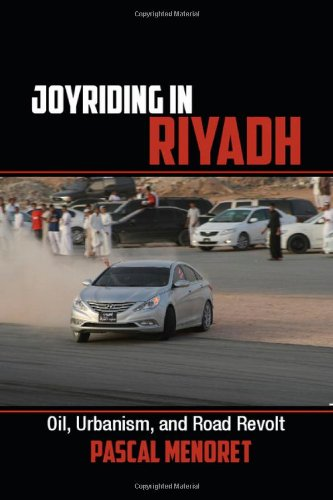 9781107035485: Joyriding in Riyadh: Oil, Urbanism, and Road Revolt (Cambridge Middle East Studies)