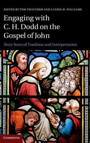 Engaging with C. H. Dodd on the Gospel of John: Sixty Years of Tradition and Interpretation (...
