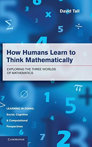 9781107035706: How Humans Learn to Think Mathematically: Exploring the Three Worlds of Mathematics (Learning in Doing: Social, Cognitive and Computational Perspectives)
