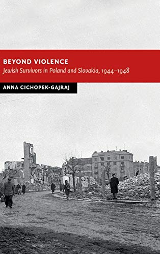 9781107036666: Beyond Violence: Jewish Survivors in Poland and Slovakia, 1944-48 (New Studies in European History)