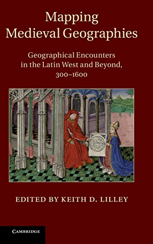 9781107036918: Mapping Medieval Geographies: Geographical Encounters in the Latin West and Beyond, 300-1600