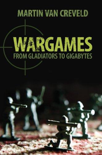 Wargames: From Gladiators to Gigabytes (Hardback): Martin Van Creveld
