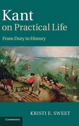Kant on Practical Life: From Duty to History: Sweet, Kristi E.