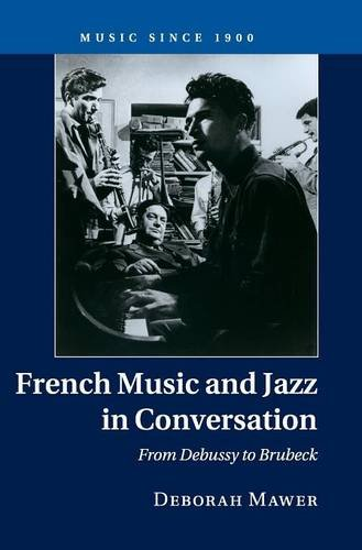 French Music and Jazz in Conversation: From Debussy to Brubeck (Music Since 1900): Mawer, Deborah