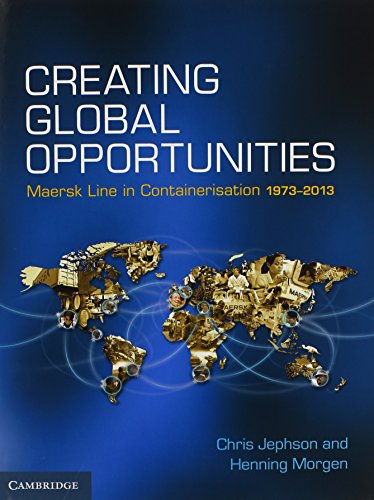 9781107037816: Creating Global Opportunities: Maersk Line in Containerisation 1973–2013