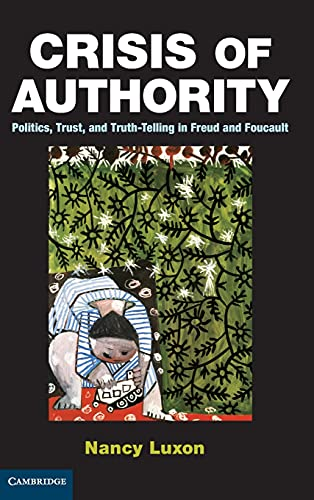 9781107038738: Crisis of Authority: Politics, Trust, and Truth-Telling in Freud and Foucault
