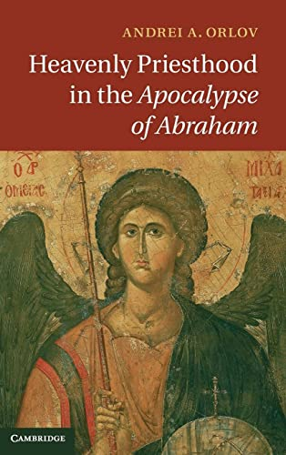 Heavenly Priesthood in the Apocalypse of Abraham (Hardback): Andrei A. Orlov