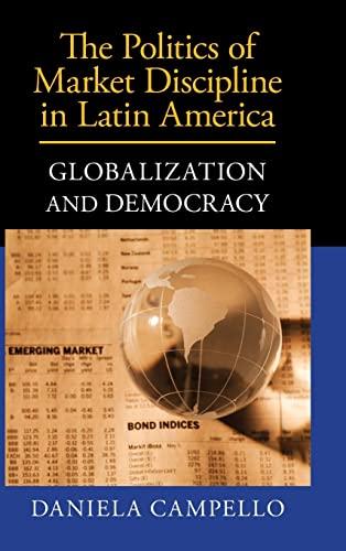 The Politics of Market Discipline in Latin America: Globalization and Democracy: Campello, Daniela