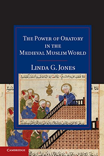 9781107039438: The Power of Oratory in the Medieval Muslim World