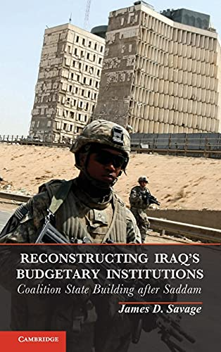 Reconstructing Iraq's Budgetary Institutions (Hardcover): James D. Savage