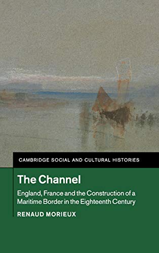 9781107039490: The Channel: England, France and the Construction of a Maritime Border in the Eighteenth Century (Cambridge Social and Cultural Histories)