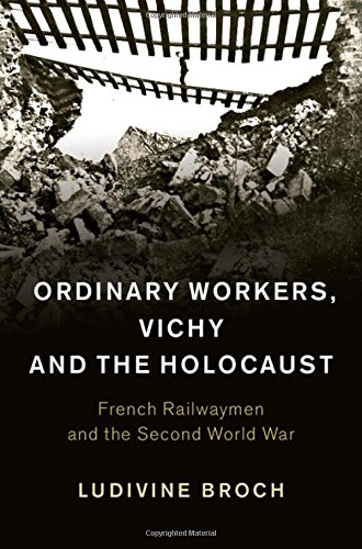 Ordinary Workers, Vichy and the Holocaust (Hardcover): Ludivine Broch