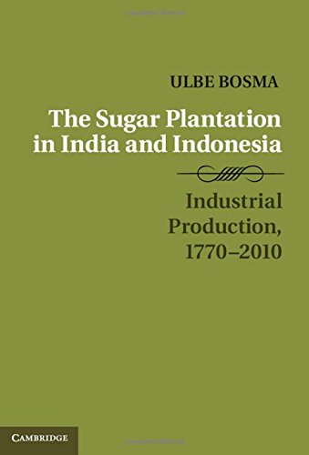 9781107039698: The Sugar Plantation in India and Indonesia: Industrial Production, 1770–2010 (Studies in Comparative World History)