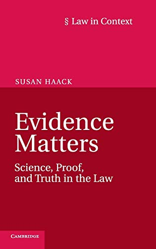 Evidence Matters: Science, Proof, and Truth in the Law (Law in Context): Susan Haack