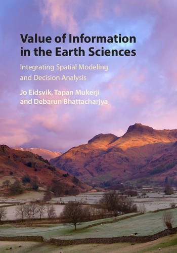 Value of Information in the Earth Sciences: Integrating Spatial Modeling and Decision Analysis: ...