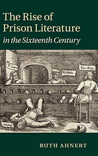 The Rise of Prison Literature in the Sixteenth Century (Hardback): Ruth Ahnert